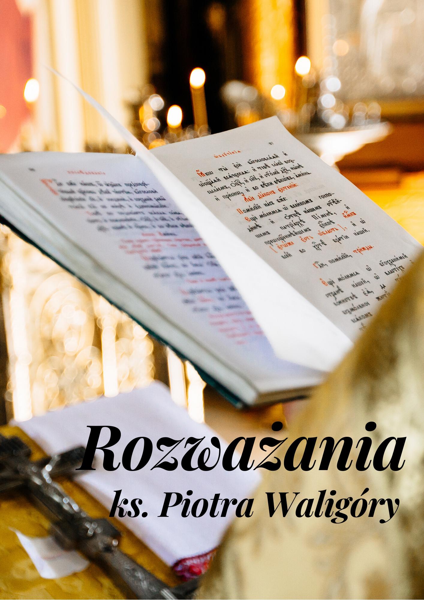 Rozważania  ks. Piotra Waligóry